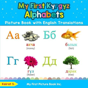 My First Kyrgyz Alphabets Picture Book with English Translations: Bilingual Early Learning & Easy Teaching Kyrgyz Books for Kids