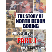 The Story of North Devon Boxing: Volume TWO, Part 1