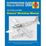 Supermarine Rolls-Royce S6b Owners' Workshop Manual: 1931 (S1595 and S1596) - Record-Breaking Racing Seaplane, Winner of the Schneider Trophy and Fore