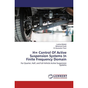 H Control Of Active Suspension Systems In Finite Frequency Domain - For Quarter, Half, and Full-Vehicle Active Suspension Systems