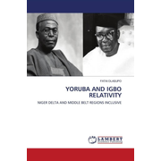 YORUBA AND IGBO RELATIVITY - NIGER DELTA AND MIDDLE BELT REGIONS INCLUSIVE