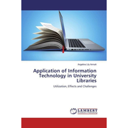 Application of Information Technology in University Libraries - Utilization, Effects and Challenges