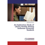 An Exploratory Study of Library Anxiety Among Sudanese University Students