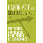 Scattered Minds : The Origins and Healing of Attention Deficit Disorder