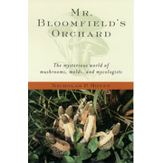 Mr. Bloomfield's Orchard : The Mysterious World of Mushrooms, Molds, and Mycologists
