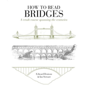 ISBN How to Read Bridges (A crash course spanning the centuries)