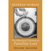 ISBN Between Worlds: The Rhetorical Universe of Paradise Lost book English 312 pages