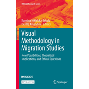 Visual Methodology in Migration Studies - New Possibilities, Theoretical Implications, and Ethical Questions