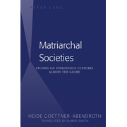 Matriarchal Societies - Studies on Indigenous Cultures Across the Globe