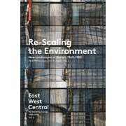 East West Central / Re-Scaling the Environment - New Landscapes of Design, 1960-1980