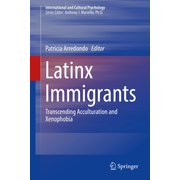 Latinx Immigrants - Transcending Acculturation and Xenophobia