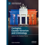 Contagion, Counter-Terrorism and Criminology - Justice in the Shadow of Terror