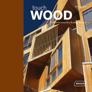 Touch Wood - The Rediscovery of a Building Material