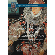 Colonization, Piracy, and Trade in Early Modern Europe - The Roles of Powerful Women and Queens