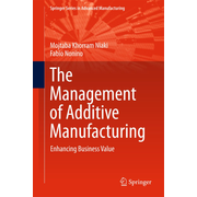 The Management of Additive Manufacturing - Enhancing Business Value