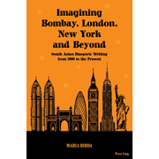 Imagining Bombay, London, New York and Beyond - South Asian Diasporic Writing from 1990 to the Present