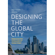 Designing the Global City - Design Excellence, Competitions and the Remaking of Central Sydney