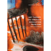 Art Therapy and Emotion Regulation Problems - Theory and Workbook