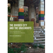 The Divided City and the Grassroots - The (Un)making of Ethnic Divisions in Mostar