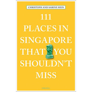 111 Places in Singapore That You Shouldn't Miss - Travel Guide