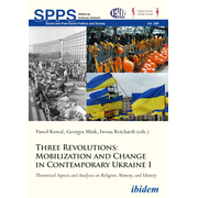 Three Revolutions: Mobilization and Change in Contemporary Ukraine I - Theoretical Aspects and Analyses on Religion, Memory, and Identity