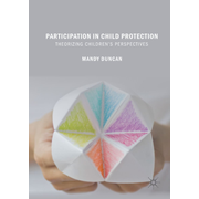 Participation in Child Protection - Theorizing Children's Perspectives