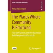 The Places Where Community Is Practiced - How Store Owners and Their Businesses Build Neighborhood Social Life