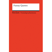 Funny Quotes - Funny, Humorous, Critical, Ironical, Sarcastic, Frivolous, Outrageous, Silly and Clever Quotations by Famous, Well-known and Less-known People (Fremdsprachentexte)