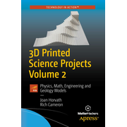 3D Printed Science Projects Volume 2 - Physics, Math, Engineering and Geology Models