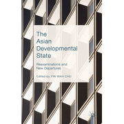 The Asian Developmental State - Reexaminations and New Departures