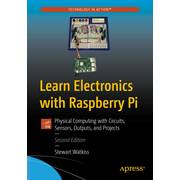 Learn Electronics with Raspberry Pi - Physical Computing with Circuits, Sensors, Outputs, and Projects