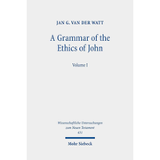 A Grammar of the Ethics of John - Reading John from an Ethical Perspective. Volume 1