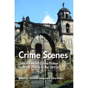 Crime Scenes - Latin American Crime Fiction from the 1960s to the 2010s
