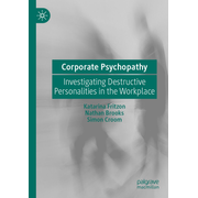 Corporate Psychopathy - Investigating Destructive Personalities in the Workplace