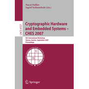 Cryptographic Hardware and Embedded Systems - CHES 2007 - 9th International Workshop, Vienna, Austria, September 10-13, 2007, Proceedings