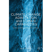 Climate Change Adaptation and Human Capabilities - Justice and Ethics in Research and Policy