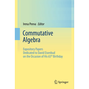 Commutative Algebra - Expository Papers Dedicated to David Eisenbud on the Occasion of His 65th Birthday