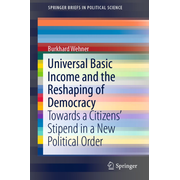 Universal Basic Income and the Reshaping of Democracy - Towards a Citizens' Stipend in a New Political Order