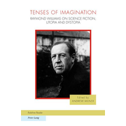 Tenses of Imagination - Raymond Williams on Science Fiction, Utopia and Dystopia