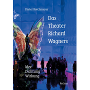 Das Theater Richard Wagners - Idee - Dichtung - Wirkung