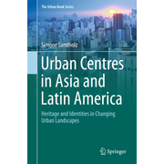 Urban Centres in Asia and Latin America - Heritage and Identities in Changing Urban Landscapes