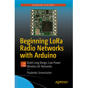 Beginning LoRa Radio Networks with Arduino - Build Long Range, Low Power Wireless IoT Networks