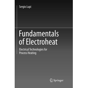 Fundamentals of Electroheat - Electrical Technologies for Process Heating