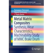 Metal Matrix Composites - Synthesis, Wear Characteristics, Machinability Study of MMC Brake Drum