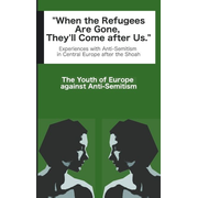 When the Refugees Are Gone, They'll Come after Us - Experiences with Anti-Semitism in Central Europe after Auschwitz