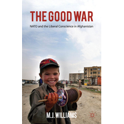 The Good War - NATO and the Liberal Conscience in Afghanistan