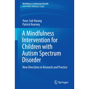 A Mindfulness Intervention for Children with Autism Spectrum Disorders - New Directions in Research and Practice