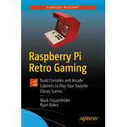 Raspberry Pi Retro Gaming - Build Consoles and Arcade Cabinets to Play Your Favorite Classic Games