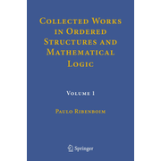Collected Works in Ordered Structures and Mathematical Logic - Volume 1