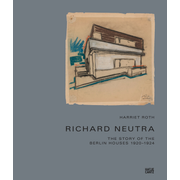 Richard Neutra - The Story of the Berlin Houses 1920-1924
